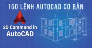 150 Danh Sách Lệnh Và Phím Tắt AutoCAD Từ Cơ Bản Đến Nâng Cao (Phần 1)