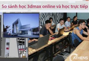 So Sánh Phương Pháp Học 3Dmax Online Và Học Trực Tiếp