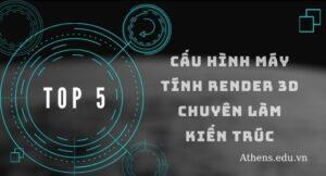 Top 5 Cấu Hình Máy Tính Render 3D Chuyên Làm Kiến Trúc