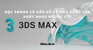 Học 3Dmax Cơ Bản Và 3D Max Nâng Cao Khác Nhau Những Gì?